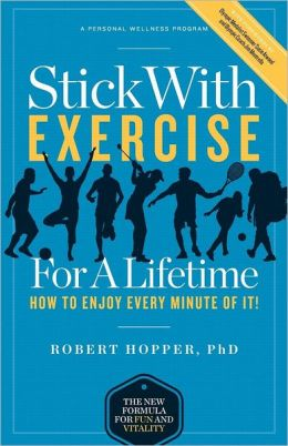 Stick with Exercise for a Lifetime: How to Enjoy Every Minute of It!