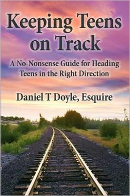 Keeping Teens on Track: A No-Nonsense Guide for Heading Teens in the Right Direction