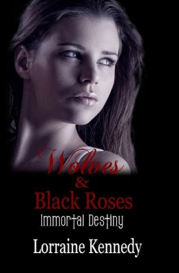 Wolves and Black Roses: Immortal Destiny