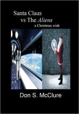Santa Claus Vs the Aliens a Christmas Wish