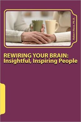 REWIRING YOUR BRAIN: Insightful, Inspiring People: Insightful,Inspiring People