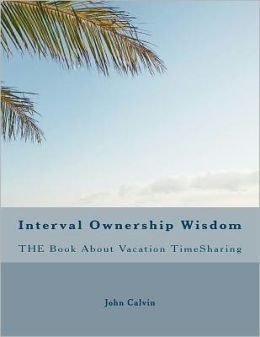 Interval Ownership Wisdom the Book about Vacation TimeSharing