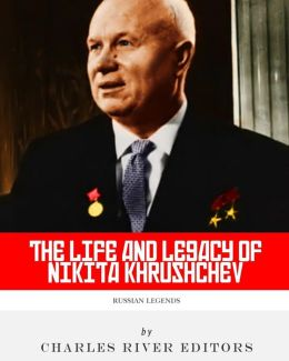 Russian Legends: The Life and Legacy of Nikita Khrushchev
