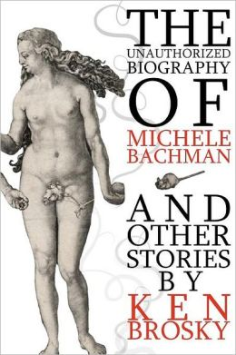 The Unauthorized Biography of Michele Bachmann