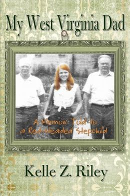 My West Virginia Dad: A Memoir Told to a Red-Headed Stepchild