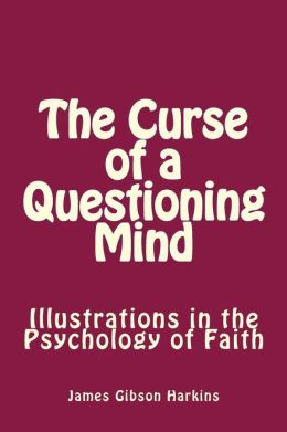 The Curse of a Questioning Mind: Illustrations in the Psychology of Faith