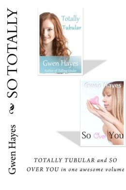 So Totally: Gwen Hayes' So Over You and Totally Tubular in One Volume