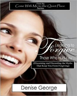 Learning to Forgive Those Who Hurt You: (Discerning and Discarding the Myths That Keep You from Forgiving) LARGE PRINT