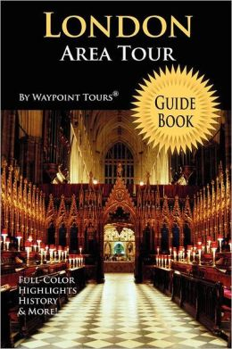 London Area Tour Guide Book (Waypoint Tours Full Color Series): Your personal tour guide for London travel Adventure!