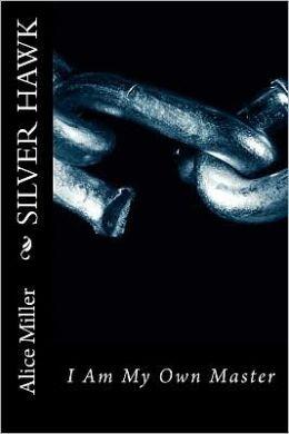 Silver Hawk I Am My Own Master