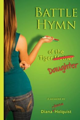 Battle Hymn of the Tiger Daughter: How One Family Fought the Myth That You Need to Destroy Childhood in Order to Raise Extraordinary Adults.