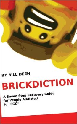 Brickdiction: A Seven Step Recovery Guide for People Addicted to Lego