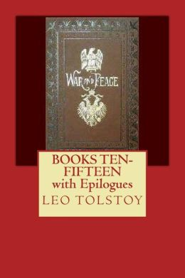 War and Peace: Books Ten-Fifteen with Epilogues