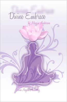 Divine Embrace: Book Two: Sacred Kundalini Energy; Divine Angelic Awakening