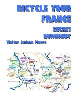 Bicycle Your France: Secret Burgundy (2nd Edition)