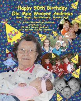 Happy 90th Birthday, Ola Mae Weaver Andrews: Mae, Mama, Grandmommy, Granny Mae