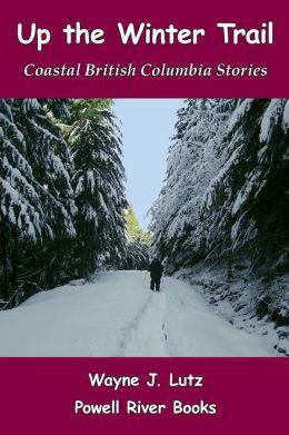 Up the Winter Trail: Coastal British Columbia Stories
