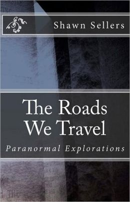 The Roads We Travel: Paranormal Explorations