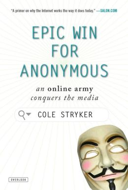 Epic Win for Anonymous: An Online Army Conquers the Media