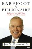 Book Cover Image. Title: Barefoot to Billionaire:  Reflections on a Life's Work and a Promise to Cure Cancer, Author: Jon Huntsman Sr.
