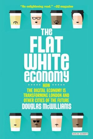 Flat White Economy: How the Digital Economy is Transforming London & Other Cities of the Future