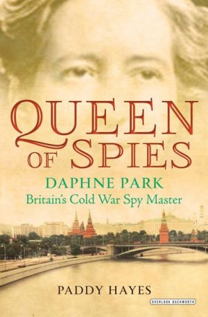 Queen of Spies: Daphne Park, Britain's Cold War Spy Master