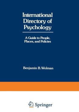 International Directory of Psychology: A Guide to People, Places, and Policies