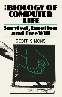 The Biology of Computer Life: Survival, Emotion and Free Will