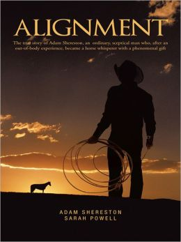 Alignment: The true story of Adam Shereston, an ordinary, sceptical man who, after an out-of-body experience, became a horse whisperer with a phenomenal gift.