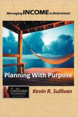 Managing Income in Retirement: Planning With Purpose