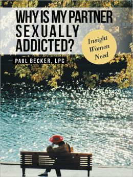 Why Is My Partner Sexually Addicted?: Insight Women Need