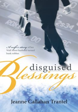 Disguised Blessings: A wife's story of her Wall Street husband turned bank robber