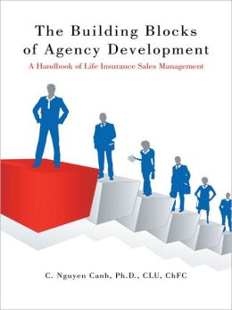 The Building Blocks of Agency Development: A Handbook of Life Insurance Sales Management