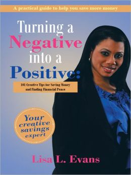 Turning a Negative into a Positive:: 101 Creative Tips for Saving Money and Finding Financial Peace