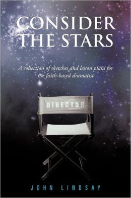 Consider the Stars: A collection of sketches and lesson plans for the faith-based dramatist