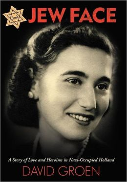 Jew Face: A Story of Love and Heroism in Nazi-Occupied Holland