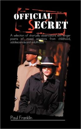 Official Secret: A selection of short,silly observations with longer poems of mixed emotions from childhood, adolescence and adulthood