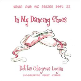 In My Dancing Shoes: Nana and Me Series Book Two (PagePerfect NOOK Book)