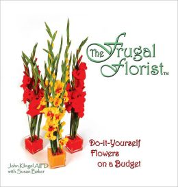 The Frugal Florist: Do-it-Yourself Flowers on a Budget (PagePerfect NOOK Book)