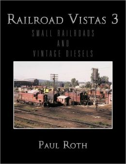 Railroad Vistas 3: SMALL RAILROADS AND VINTAGE DIESELS