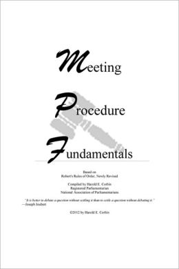 Meeting Procedure Fundamentals: Based on Robert's Rules of Order, Newly Revised