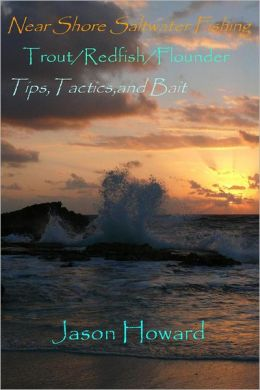 Near Shore Saltwater Fishing Trout/Redfish/Flounder Tips,Tactics,and Bait: Saltwater fishing