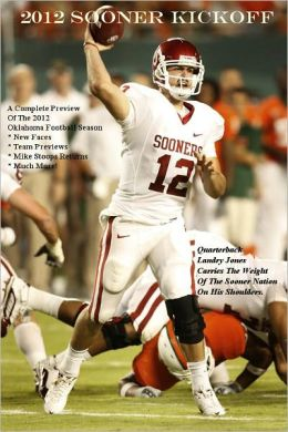 2012 Sooner Kickoff: A Complete Preview Of The 2012 Oklahoma Football Season * New Faces * Team Previews * Mike Stoops Returns * Much More!