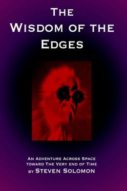 The Wisdom of the Edges: An Adventure Across Space Toward The Very End of Time