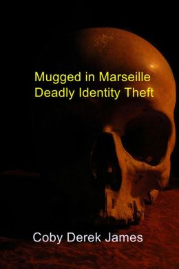 Mugged in Marseille Deadly Identity Theft: Deadly Identity Theft
