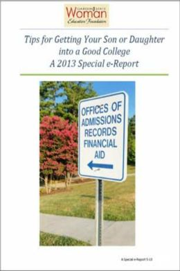Tips for Getting Your Son or Daughter into a Good College: A 2013 special e-report by Garden State Woman