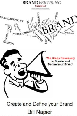 Create and Define your Brand: The Steps Necessary to Create and Define your Brand.