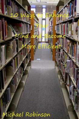 10 Ways to Enhance Your Mind and Become More Efficient