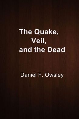 The Quake, Veil, and the Dead
