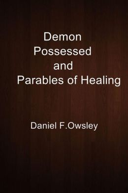 Demon Possessed and Parables of Healing